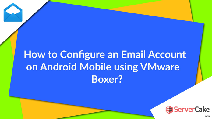 How to Configure an Email Account on Android mobile using Boxer?