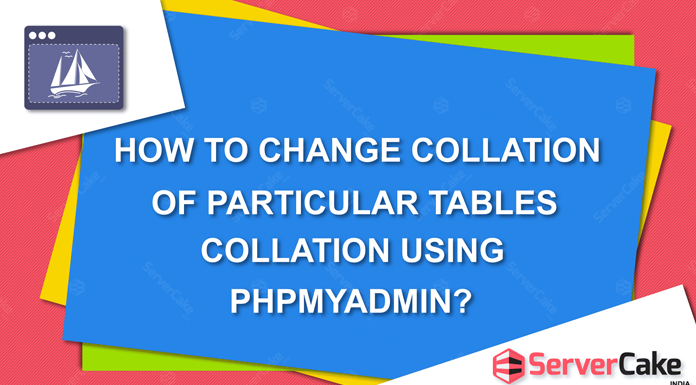 How to change collation of particular tables collation using phpMyAdmin.